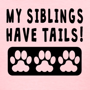 My Siblings Have Tails - Women's T-Shirt
