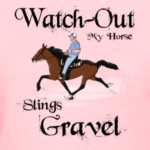 Watch out my horse Slings Gravel - Women's T-Shirt
