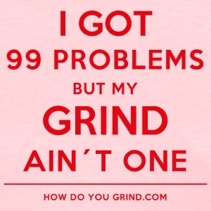 It's A Grindset - 99 Problems Grind Ain't - Red - Women's T-Shirt