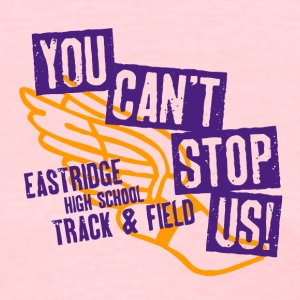You Can t Stop Us Eastridge High School Track F - Women's T-Shirt