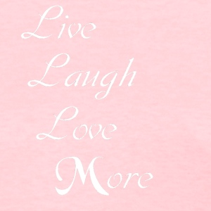 Live Laugh Love More - Women's T-Shirt