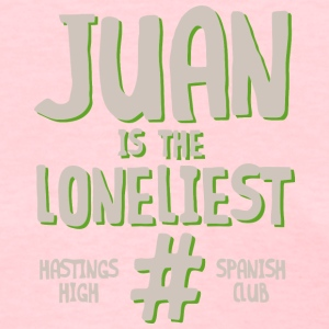 JUAN IS THE LONELIEST HASTINGS HIGH SPANISH CLUB - Women's T-Shirt
