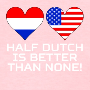 Half Dutch Is Better Than None - Women's T-Shirt
