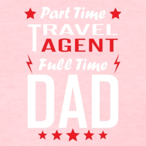 Part Time Travel Agent Full Time Dad - Women's T-Shirt