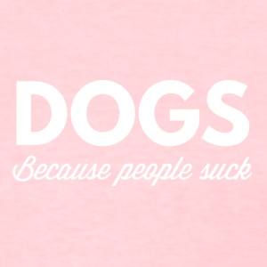 Dogs - because people suck - Women's T-Shirt