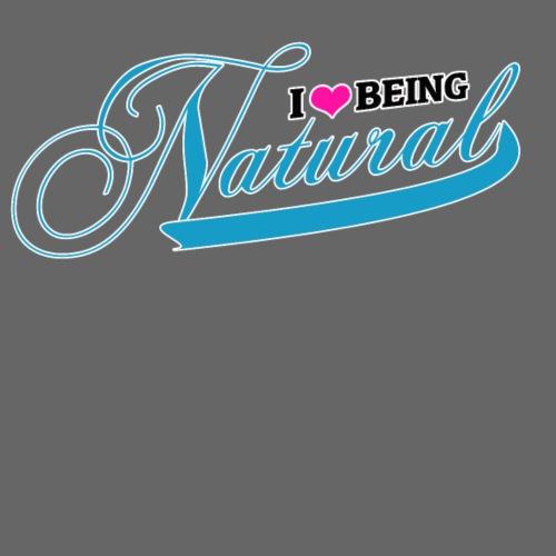 Love Being Natural - Women's T-Shirt