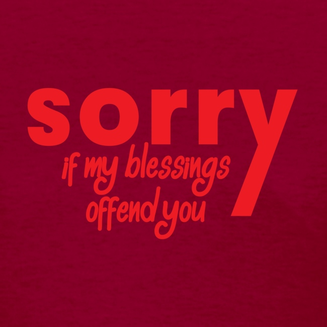 Sorry If My Blessings