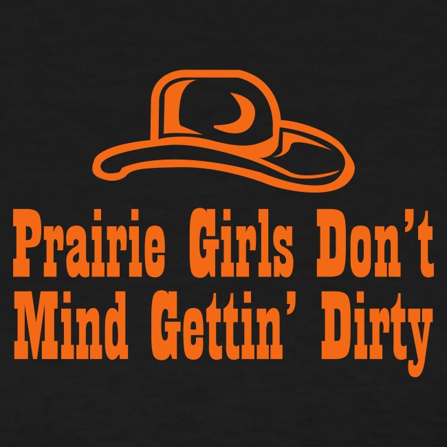 Prairie Girls Don t Mind Gettin Dirty