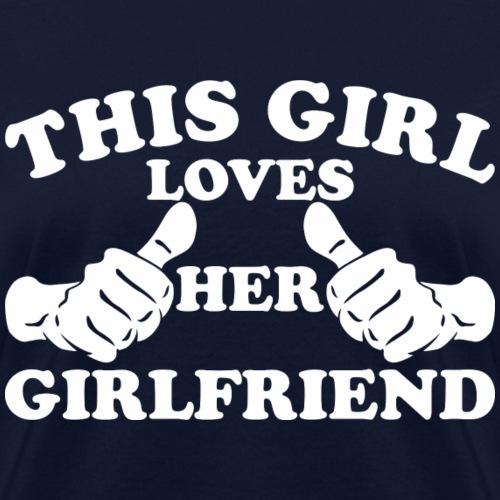 This Girl Loves Her Girlfriend - Women's T-Shirt