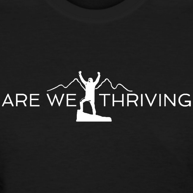 """Are We Thriving """"Ask Me Why I'm Here"""" T-Shirt"""