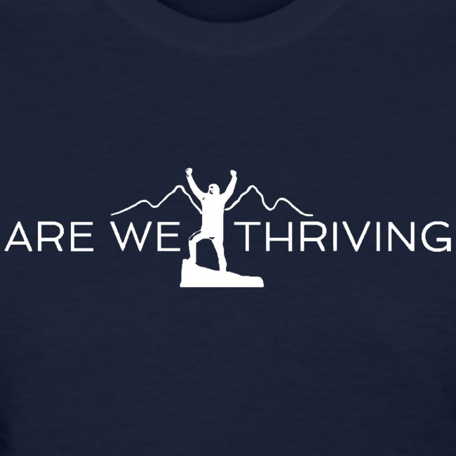 "Are We Thriving ""Ask Me Why I'm Here"" T-Shirt"