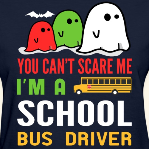 You Can t Scare Me Im A School Bus Driver Tshirt - Women's T-Shirt