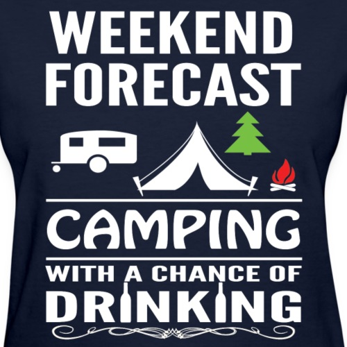 Weekend Forecast Camping With A Chance Of Drinking - Women's T-Shirt