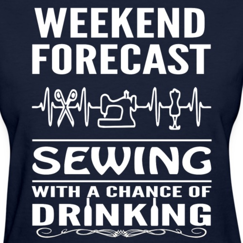 Weekend Forecast Sewing With A Chance Of Drinking - Women's T-Shirt