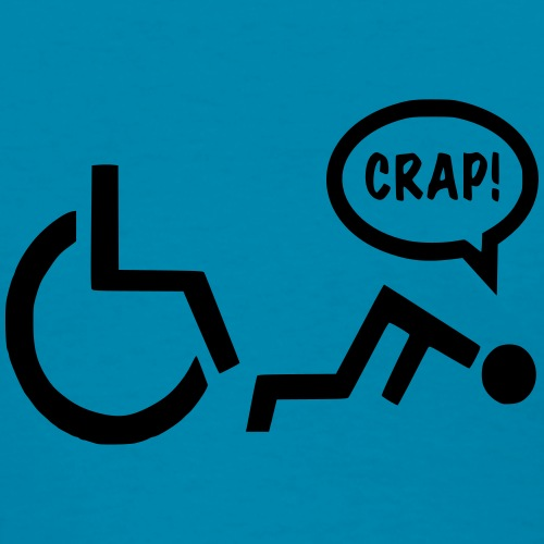 Always crap when fall out of my wheelchair - Women's T-Shirt