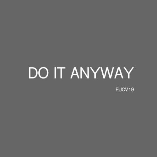 DO IT anyway WHITE font - Women's T-Shirt