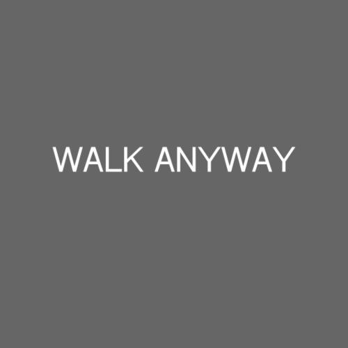 Walk Anyway - Women's T-Shirt