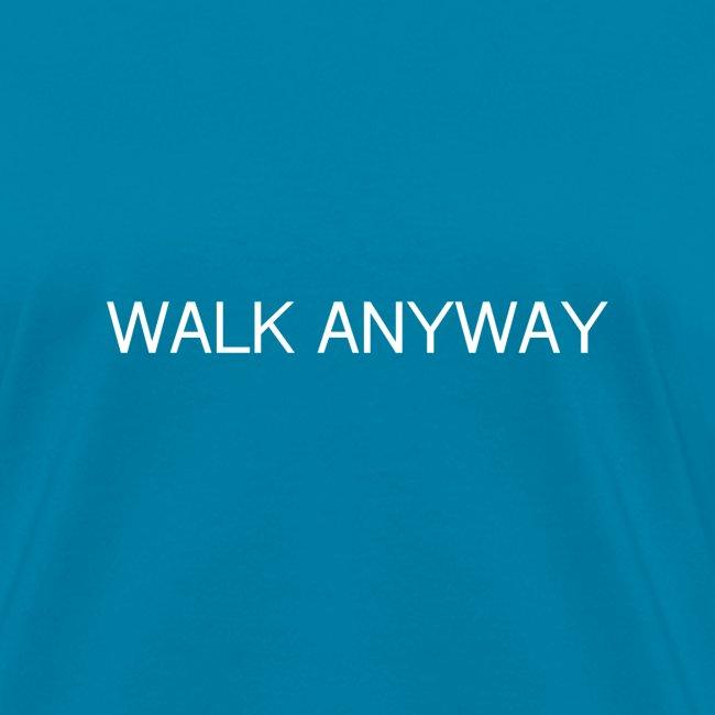 Walk Anyway