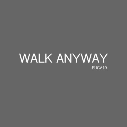 Walk Anyway FUCV19 - Women's T-Shirt