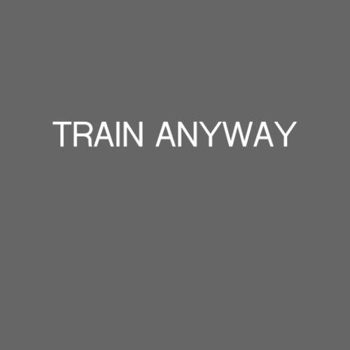 TRAIN ANYWAY - Women's T-Shirt