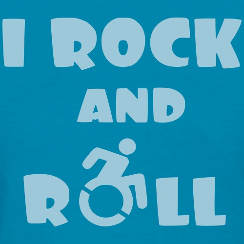 I rock and roll in my wheelchair, wheelchair humor - Women's T-Shirt