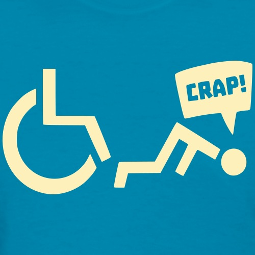 Crap i fell out of my wheelchair, wheelchair humor - Women's T-Shirt