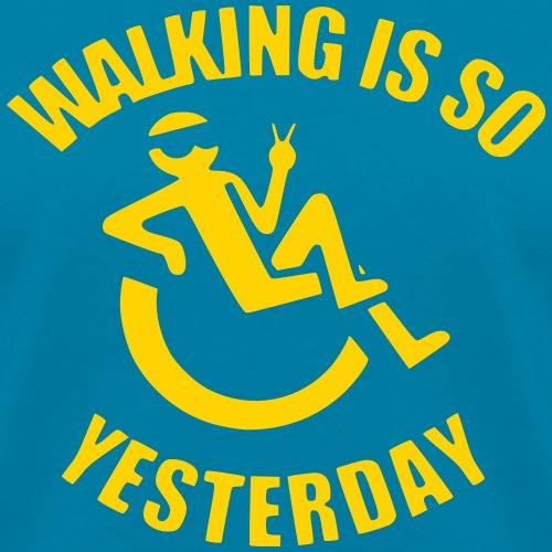 Walking is yesterday, wheelchair fun rollers humor - Women's T-Shirt