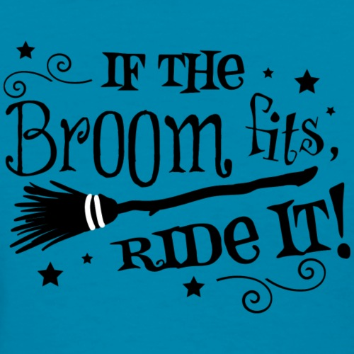 if the broom fits ride it - Women's T-Shirt