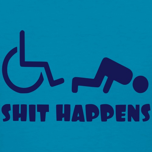 Sometimes shit happens when your in wheelchair - Women's T-Shirt