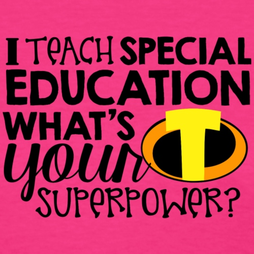I Teach Special Education What s Your Superpower - Women's T-Shirt
