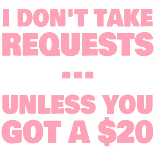 I Dont Take REQUESTs - Women's T-Shirt