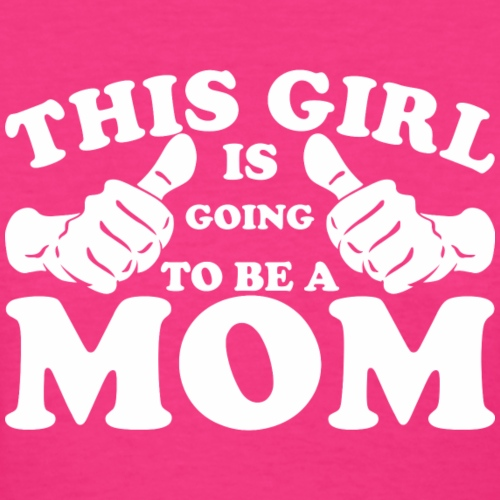 This Girl Is Going to Be A Mom - Women's T-Shirt