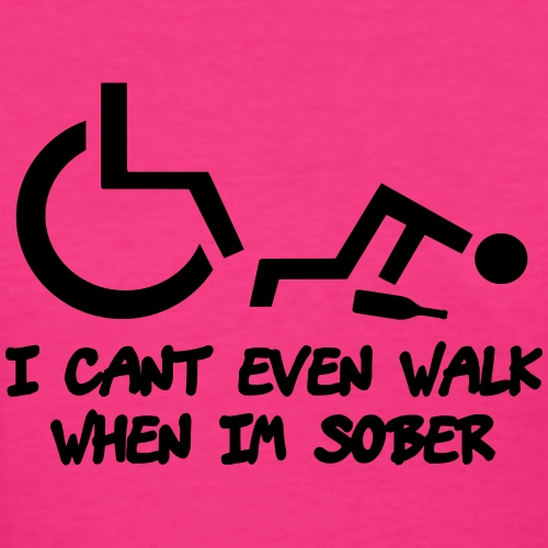 Drunk wheelchair humor, wheelchair fun, wheelchair - Women's T-Shirt