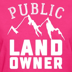 Public Land Owner Sarcasm Humorous Property Design - Women's T-Shirt