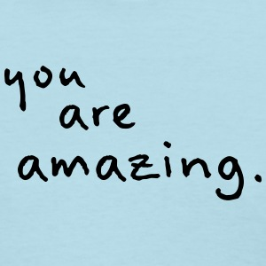 You Are Amazing! - Women's T-Shirt