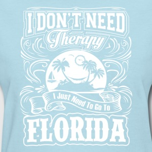 I Don't Need Therapy, I Just Need To Go To Florida - Women's T-Shirt