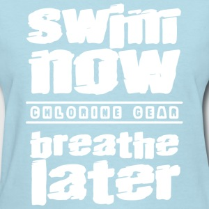 swim now breathe later - Women's T-Shirt