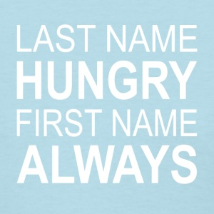 Last Name Hungry First Name Always - Women's T-Shirt