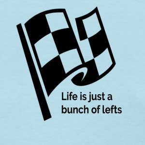 Life Is Just A Bunch Of Lefts Racing Design - Women's T-Shirt