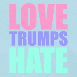 LOVE TRUMP HATE - Women's T-Shirt
