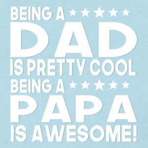 Being Dad Is Pretty Cool Being A Papa Is Awesome - Women's T-Shirt