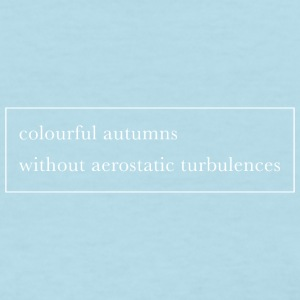 Colourful autumns without aerostatic turbulences - Women's T-Shirt