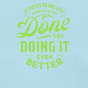 If everuthing has already been done - Women's T-Shirt