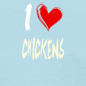 I love CHICKENS - Women's T-Shirt