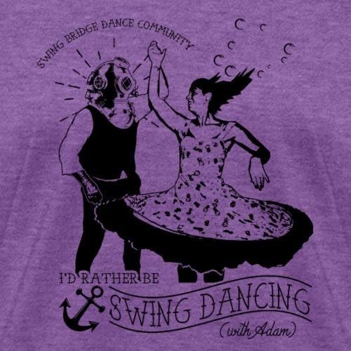 Limited! Rather Be Dancing Swing Dancing (w/ Adam) - Women's T-Shirt