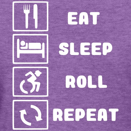 Eat, sleep roll with wheelchair and repeat - Women's T-Shirt