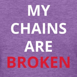 My chains are broken - Women's T-Shirt