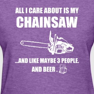 All I care about is my Chainsaw T-Shirts - Women's T-Shirt