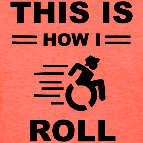 This is how i roll, wheelchair fun, humor - Women's T-Shirt