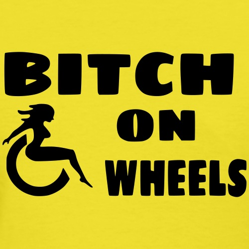 Bitch on wheels. Wheelchair humor - Women's T-Shirt